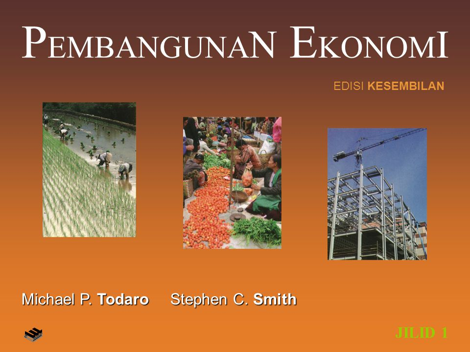 PEMBANGUNAN EKONOMI Michael P. Todaro Stephen C. Smith JILID 1