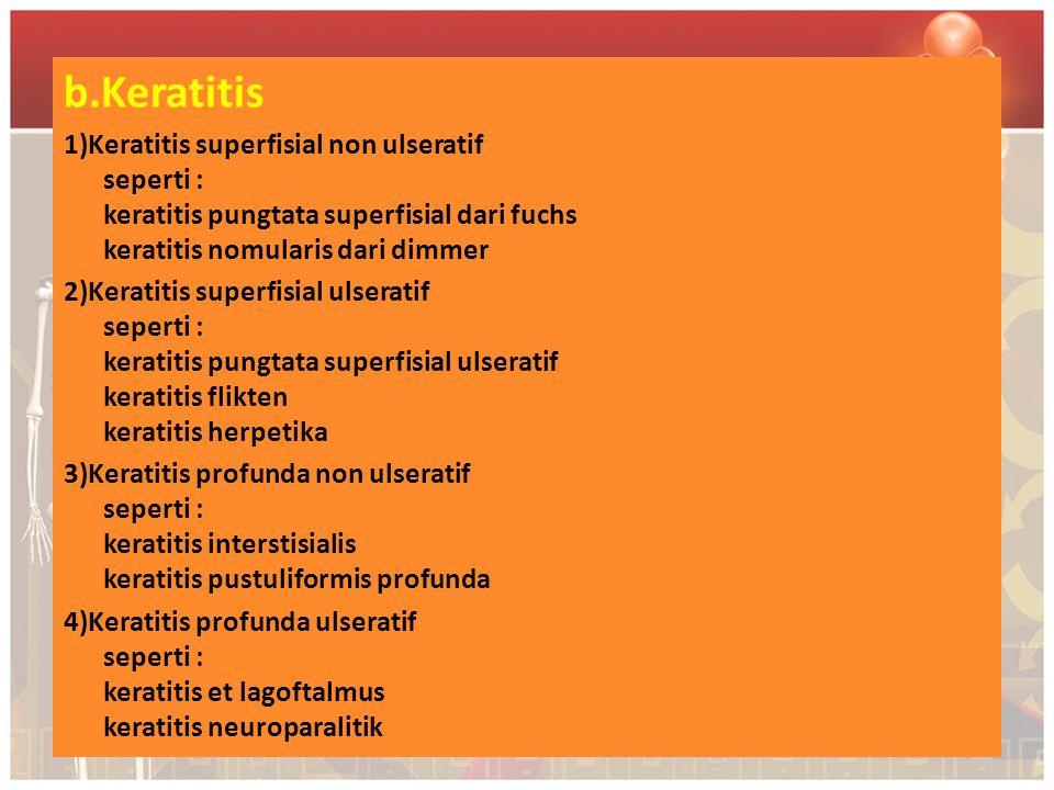 b.Keratitis 1)Keratitis superfisial non ulseratif seperti : keratitis pungtata superfisial dari fuchs keratitis nomularis dari dimmer.
