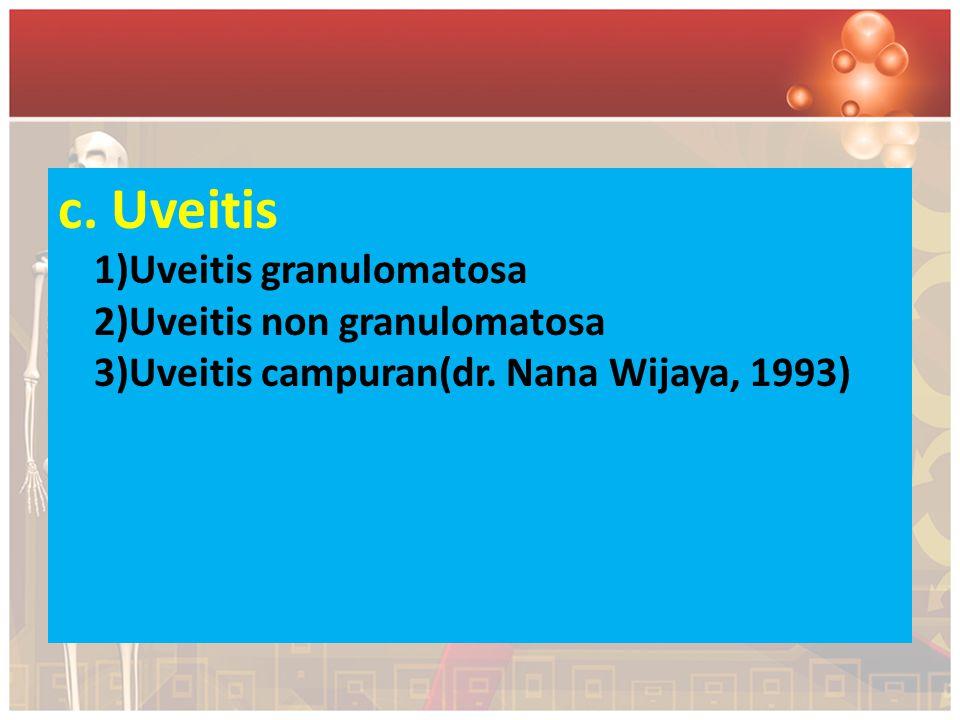 c. Uveitis 1)Uveitis granulomatosa 2)Uveitis non granulomatosa 3)Uveitis campuran(dr.