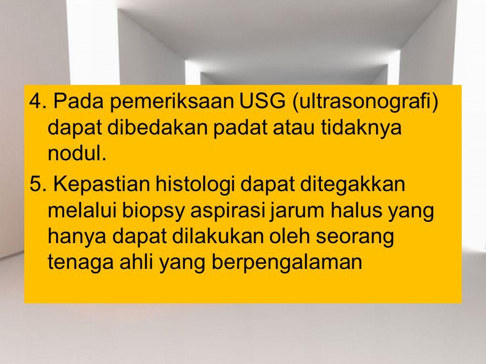 4. Pada pemeriksaan USG (ultrasonografi) dapat dibedakan padat atau tidaknya nodul.