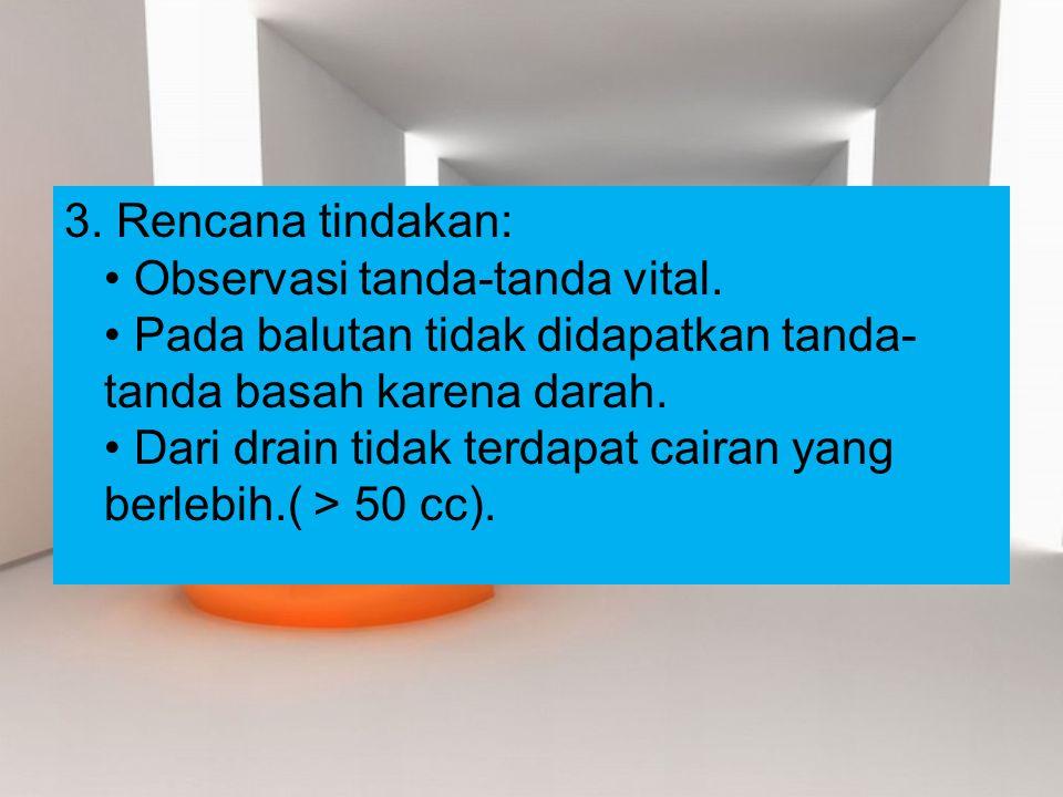 3. Rencana tindakan: • Observasi tanda-tanda vital