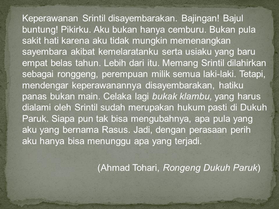 (Ahmad Tohari, Rongeng Dukuh Paruk)