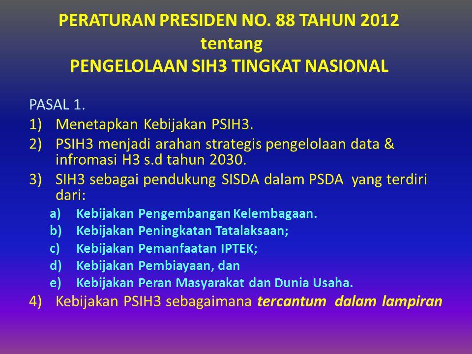 PERATURAN PRESIDEN NO. 88 TAHUN 2012 tentang PENGELOLAAN SIH3 TINGKAT NASIONAL