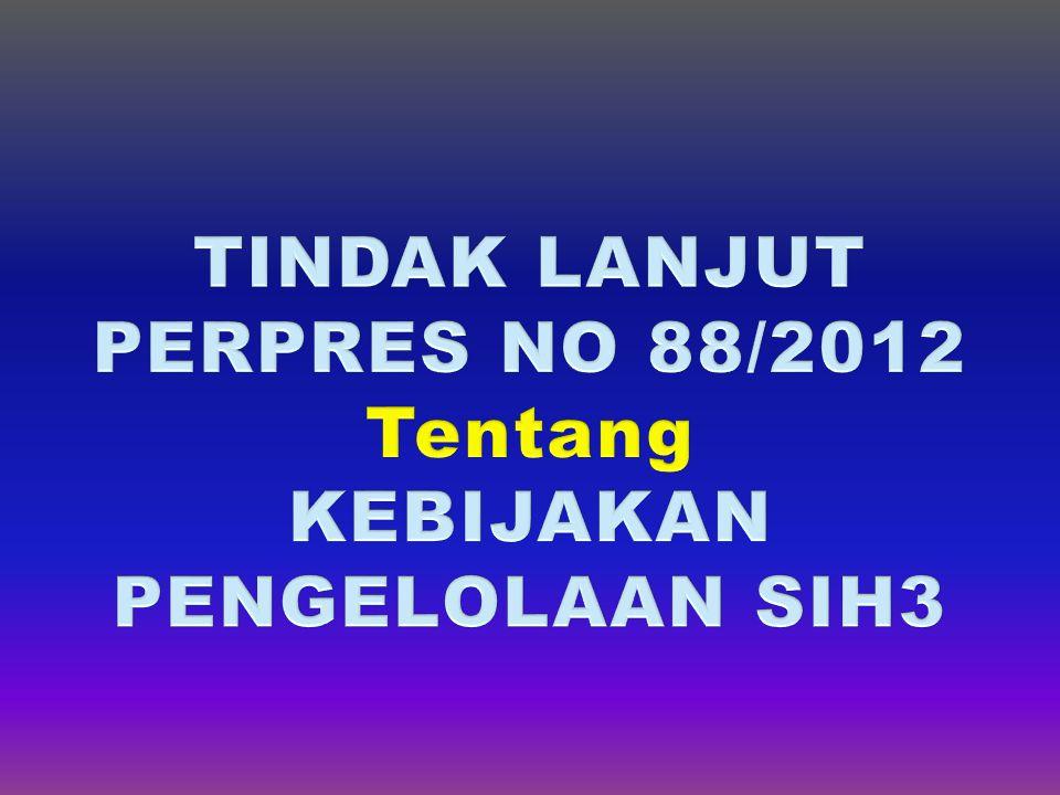TINDAK LANJUT PERPRES NO 88/2012 Tentang KEBIJAKAN PENGELOLAAN SIH3