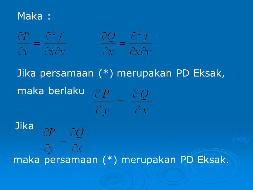 Maka : Jika persamaan (*) merupakan PD Eksak, maka berlaku.