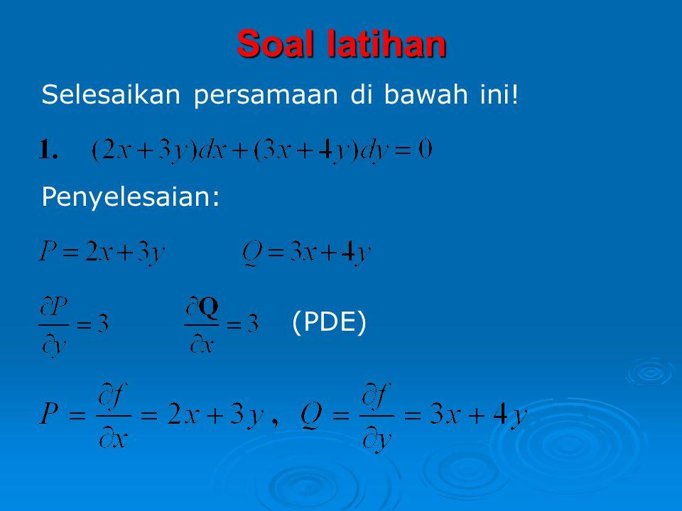 Soal latihan Selesaikan persamaan di bawah ini! Penyelesaian: (PDE)