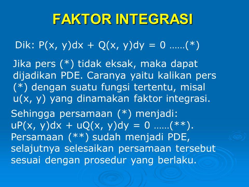 FAKTOR INTEGRASI Dik: P(x, y)dx + Q(x, y)dy = 0 ……(*)