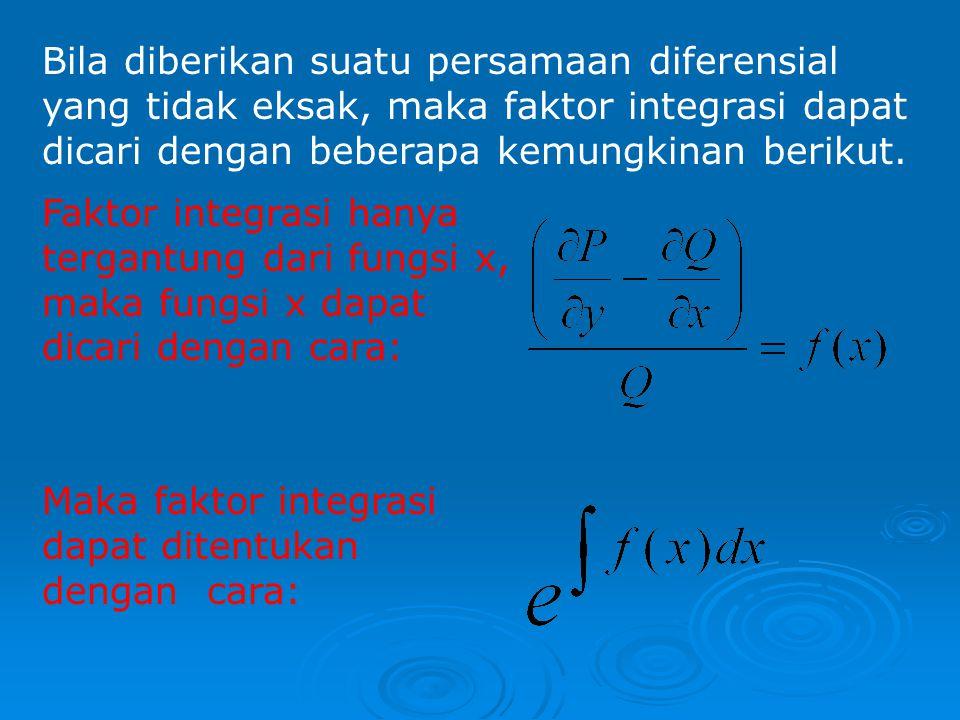 Bila diberikan suatu persamaan diferensial yang tidak eksak, maka faktor integrasi dapat dicari dengan beberapa kemungkinan berikut.