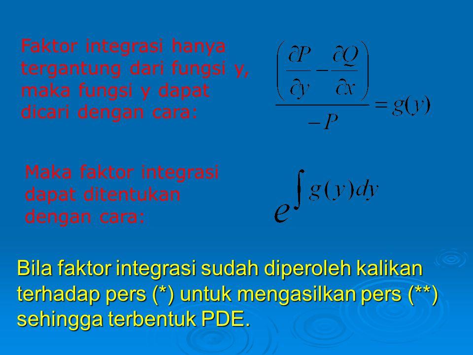 Faktor integrasi hanya tergantung dari fungsi y, maka fungsi y dapat dicari dengan cara:
