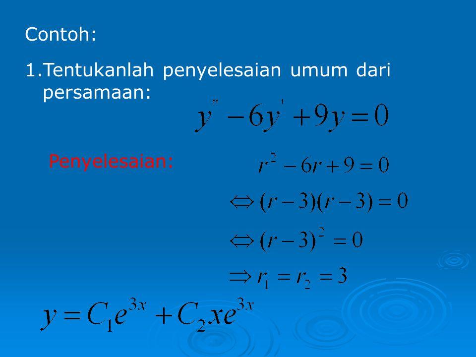 Contoh: Tentukanlah penyelesaian umum dari persamaan: Penyelesaian: