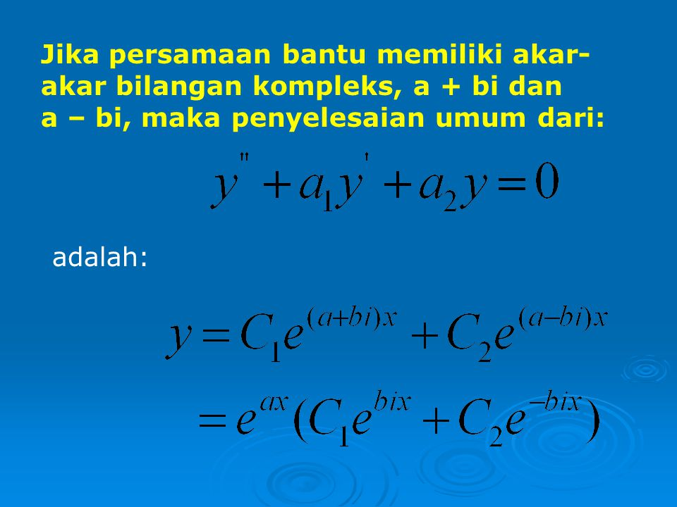 Jika persamaan bantu memiliki akar-akar bilangan kompleks, a + bi dan a – bi, maka penyelesaian umum dari: