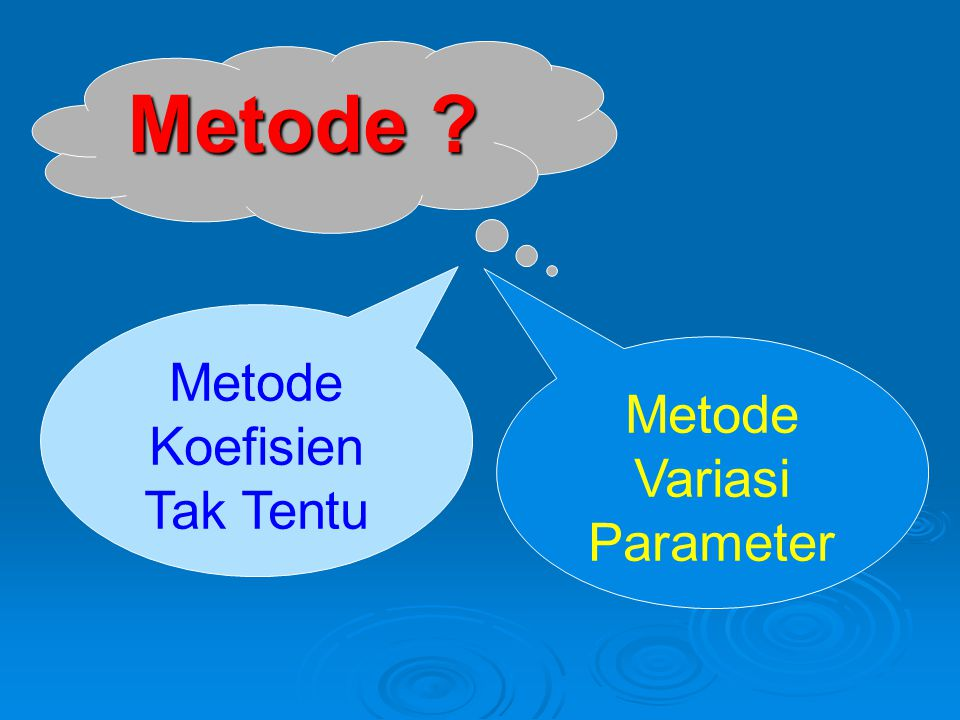 Metode Metode Koefisien Tak Tentu Metode Variasi Parameter