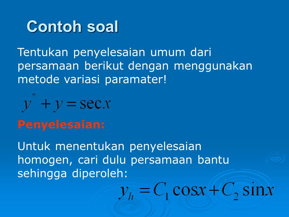 Contoh soal Tentukan penyelesaian umum dari persamaan berikut dengan menggunakan metode variasi paramater!