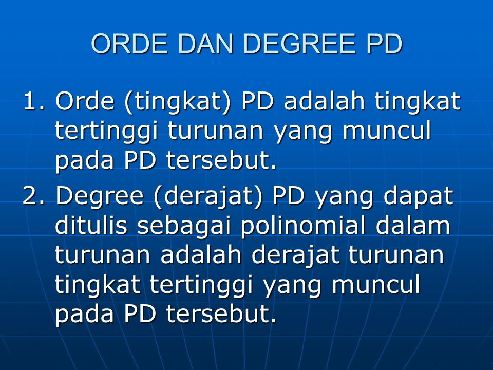 ORDE DAN DEGREE PD 1. Orde (tingkat) PD adalah tingkat tertinggi turunan yang muncul pada PD tersebut.