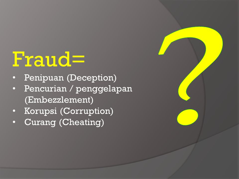 Fraud= Penipuan (Deception) Pencurian / penggelapan (Embezzlement)
