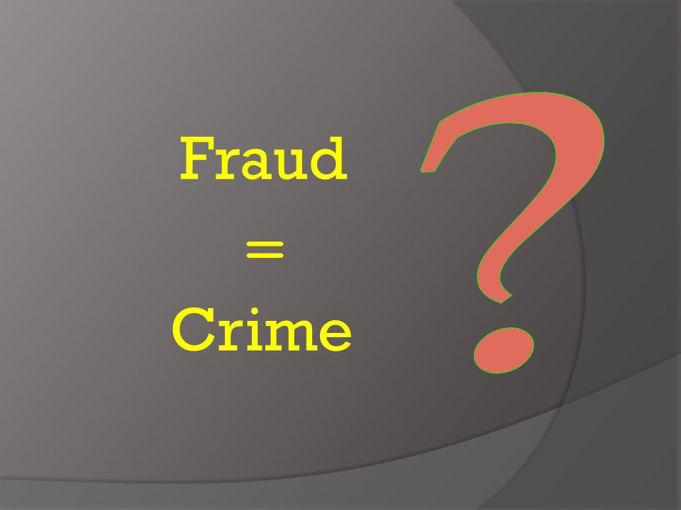Fraud = Crime