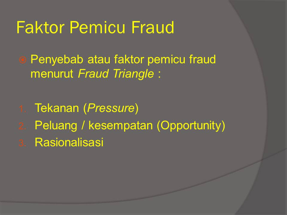 Faktor Pemicu Fraud Penyebab atau faktor pemicu fraud menurut Fraud Triangle : Tekanan (Pressure)