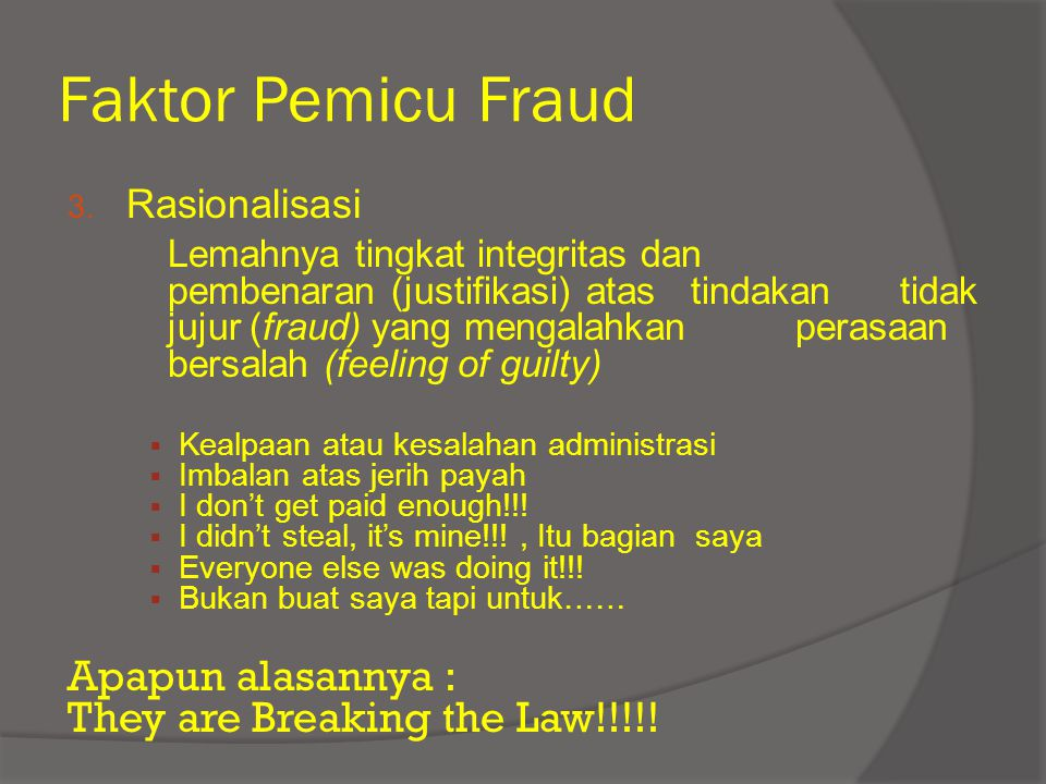 Faktor Pemicu Fraud Apapun alasannya : They are Breaking the Law!!!!!