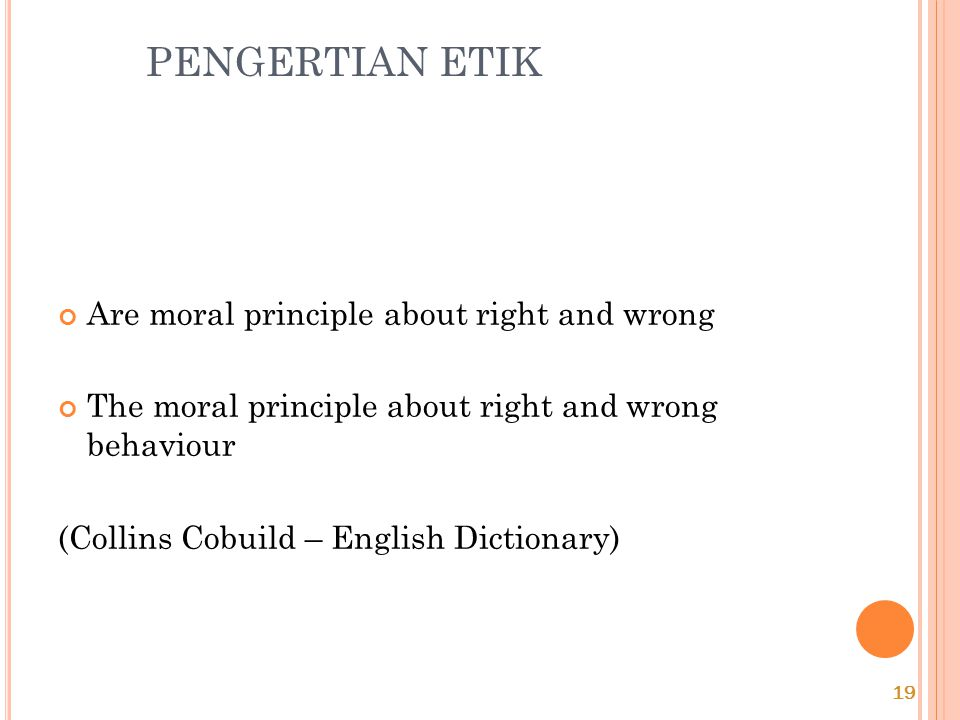 PENGERTIAN ETIK Are moral principle about right and wrong