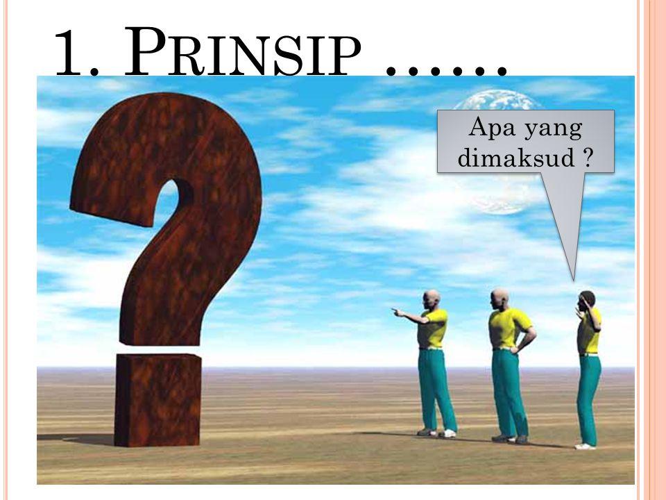 1. Prinsip …… Apa yang dimaksud