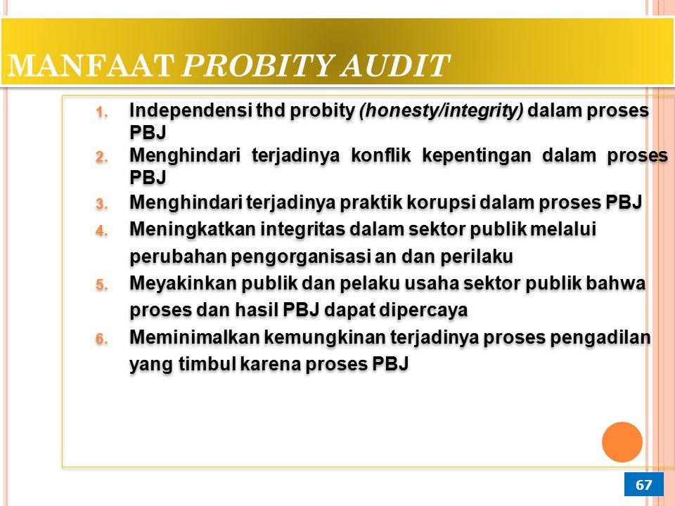 MANFAAT PROBITY AUDIT Independensi thd probity (honesty/integrity) dalam proses PBJ. Menghindari terjadinya konflik kepentingan dalam proses PBJ.