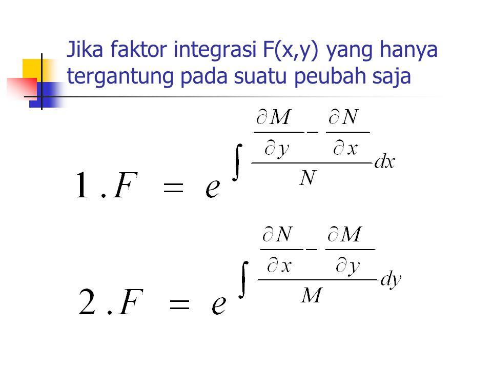 Jika faktor integrasi F(x,y) yang hanya tergantung pada suatu peubah saja