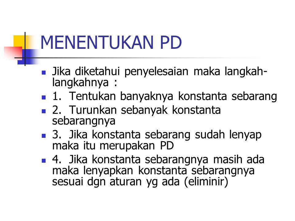 MENENTUKAN PD Jika diketahui penyelesaian maka langkah-langkahnya :