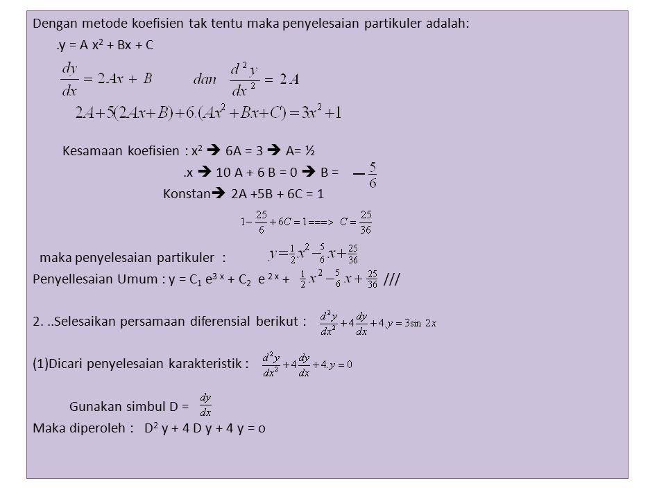 Dengan metode koefisien tak tentu maka penyelesaian partikuler adalah: