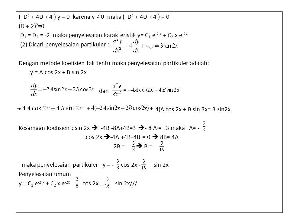 ( D2 + 4D + 4 ) y = 0 karena y ≠ 0 maka ( D2 + 4D + 4 ) = 0