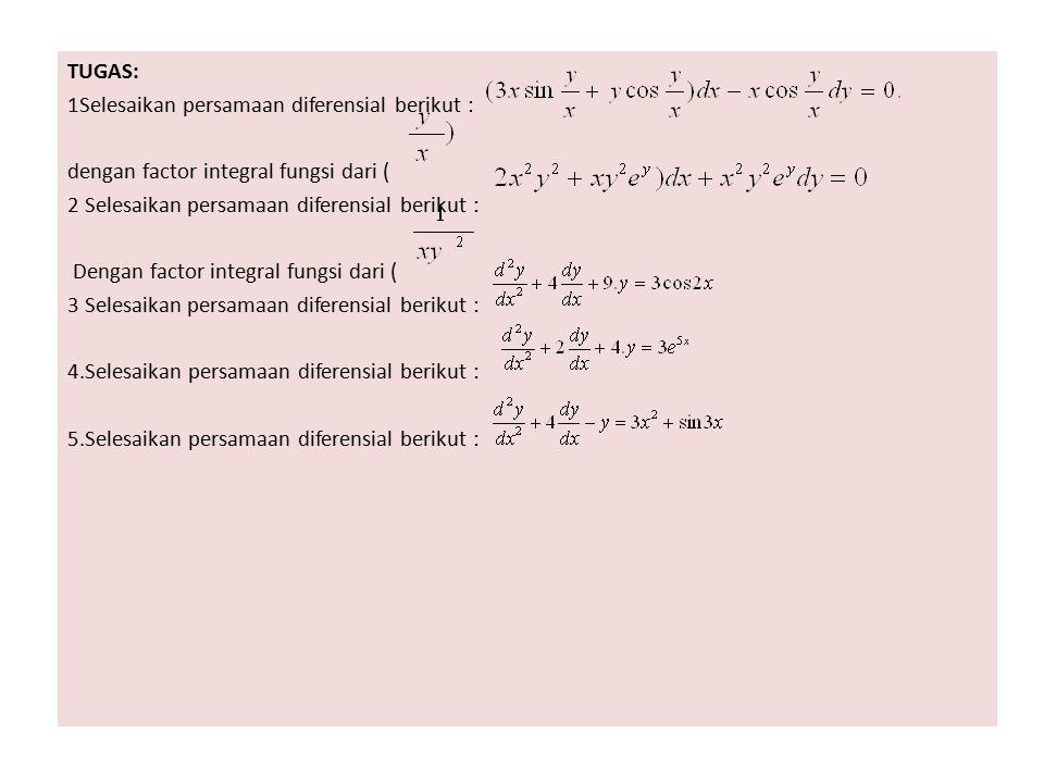 TUGAS: 1Selesaikan persamaan diferensial berikut : dengan factor integral fungsi dari ( 2 Selesaikan persamaan diferensial berikut :