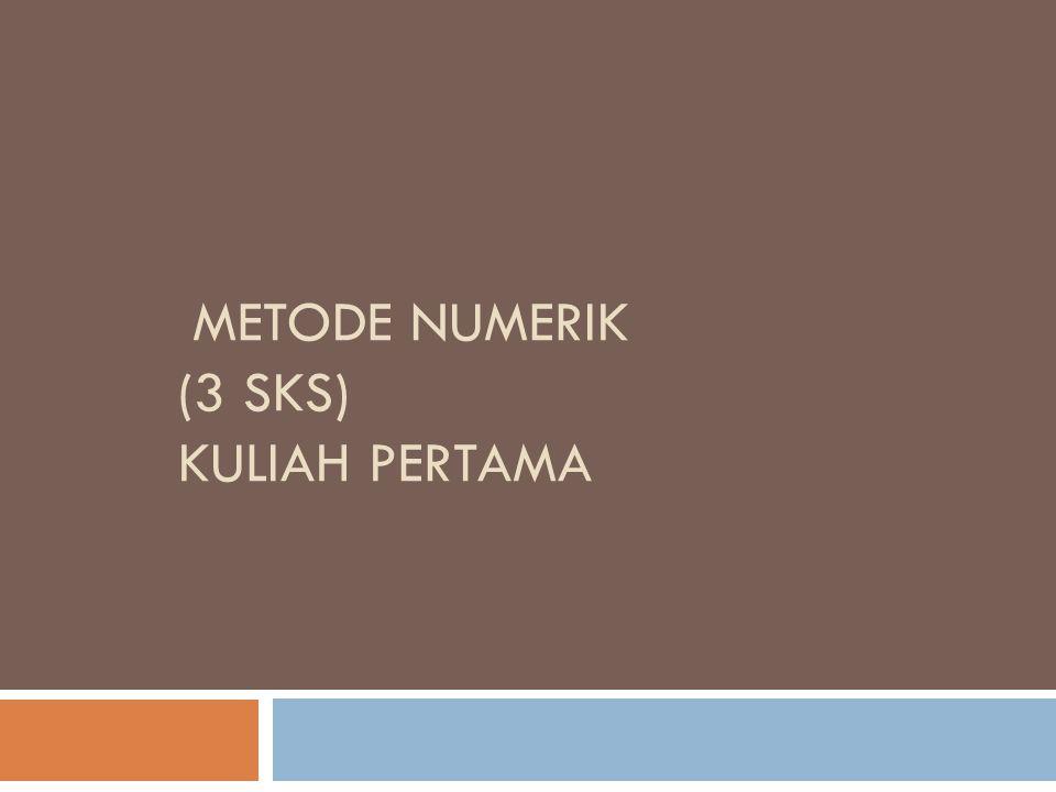 Metode Numerik (3 SKS) Kuliah pertama