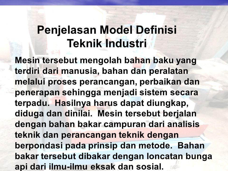 Penjelasan Model Definisi Teknik Industri