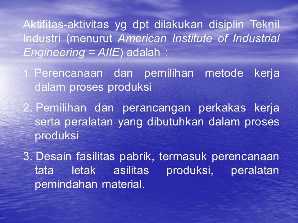 Aktifitas-aktivitas yg dpt dilakukan disiplin Teknil Industri (menurut American Institute of Industrial Engineering = AIIE) adalah :