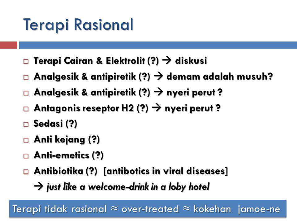 Terapi Rasional Terapi Cairan & Elektrolit ( )  diskusi. Analgesik & antipiretik ( )  demam adalah musuh