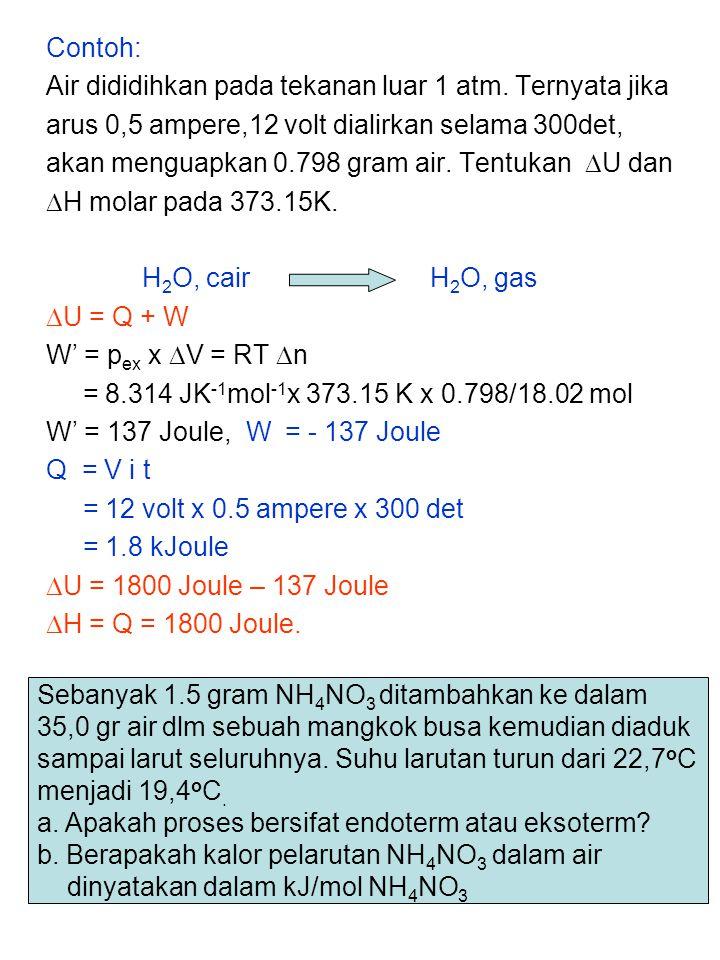 Contoh: Air dididihkan pada tekanan luar 1 atm. Ternyata jika. arus 0,5 ampere,12 volt dialirkan selama 300det,