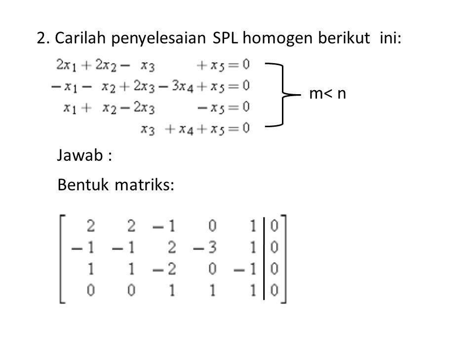 2. Carilah penyelesaian SPL homogen berikut ini: