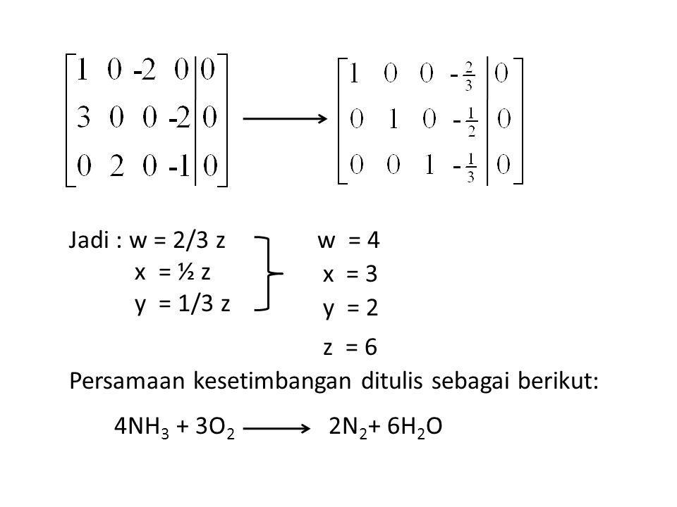 Jadi : w = 2/3 z x = ½ z. y = 1/3 z. w = 4. x = 3. y = 2. z = 6. Persamaan kesetimbangan ditulis sebagai berikut: