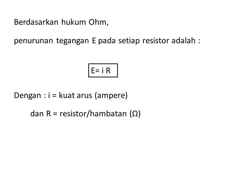 Berdasarkan hukum Ohm, penurunan tegangan E pada setiap resistor adalah : Dengan : i = kuat arus (ampere) dan R = resistor/hambatan (Ω)