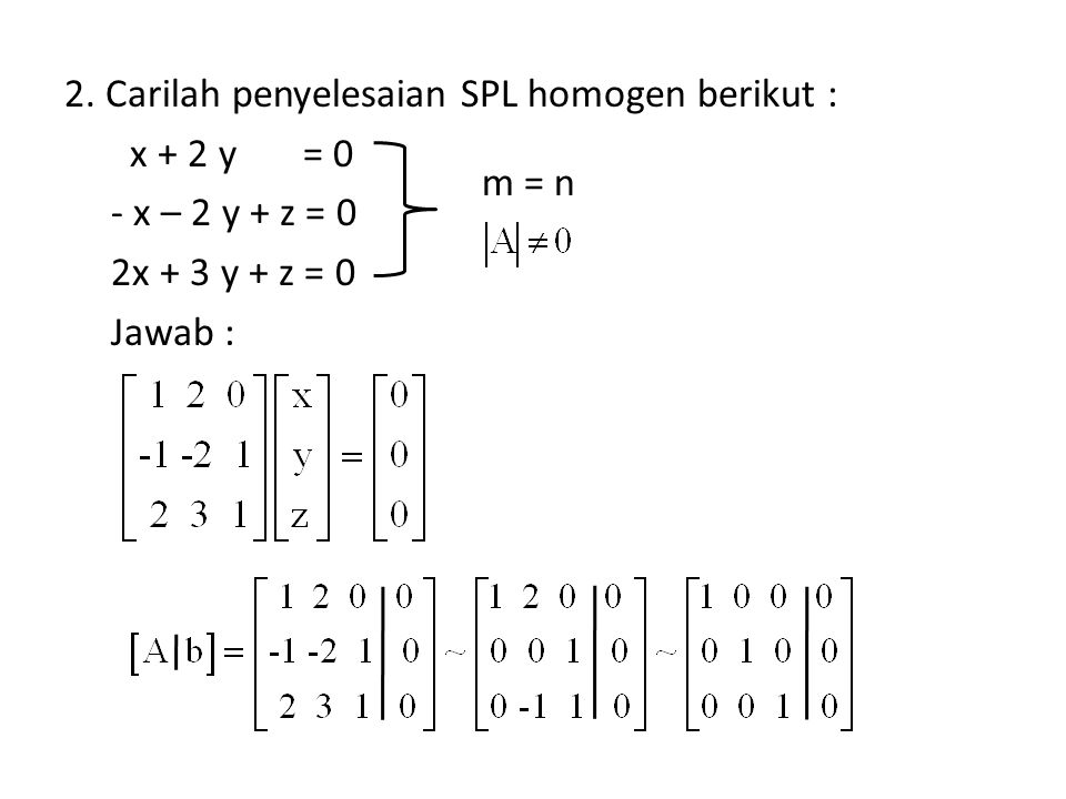 2. Carilah penyelesaian SPL homogen berikut : x + 2 y = 0 - x – 2 y + z = 0 2x + 3 y + z = 0 Jawab :