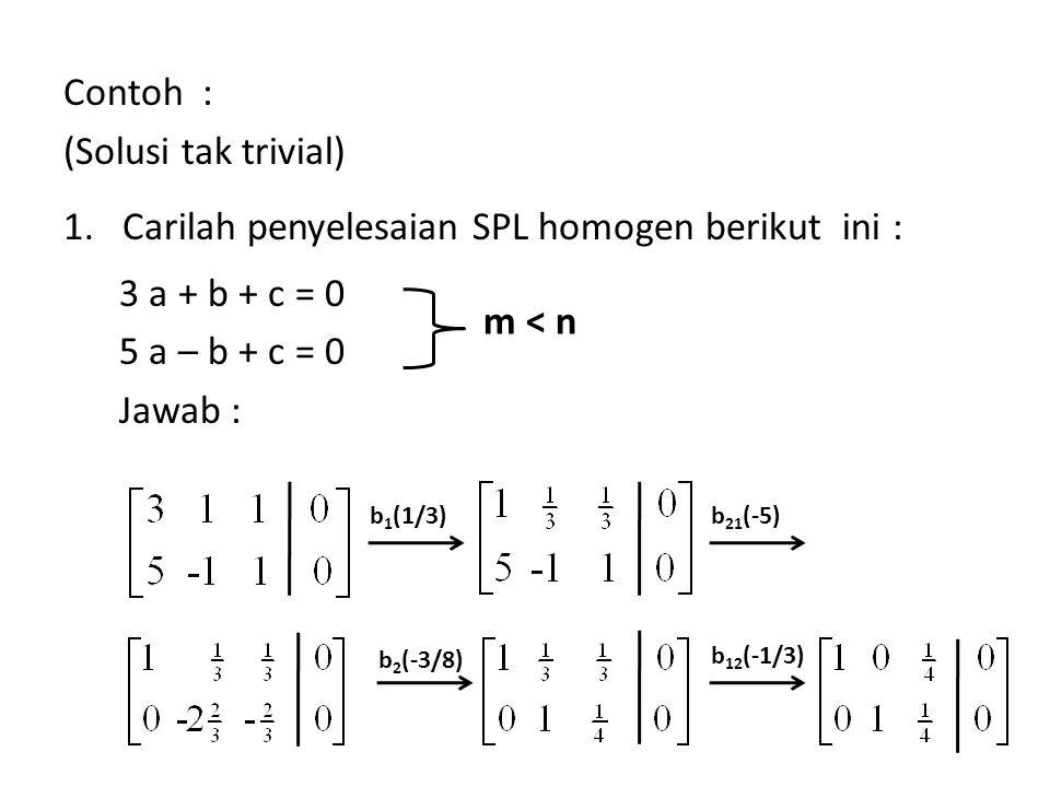 Carilah penyelesaian SPL homogen berikut ini : 3 a + b + c = 0