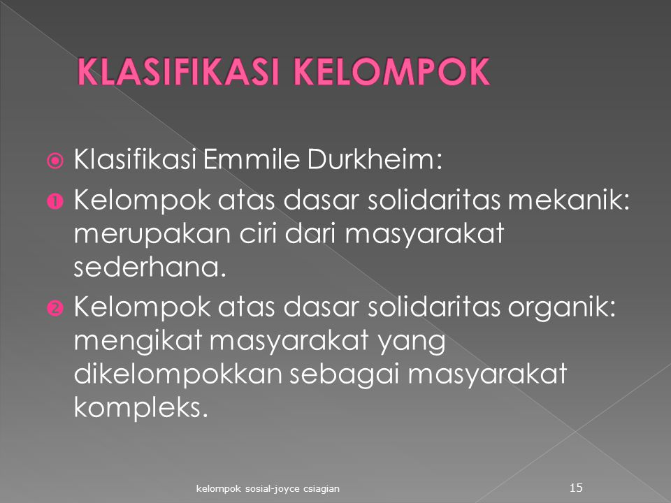 KLASIFIKASI KELOMPOK Klasifikasi Emmile Durkheim: