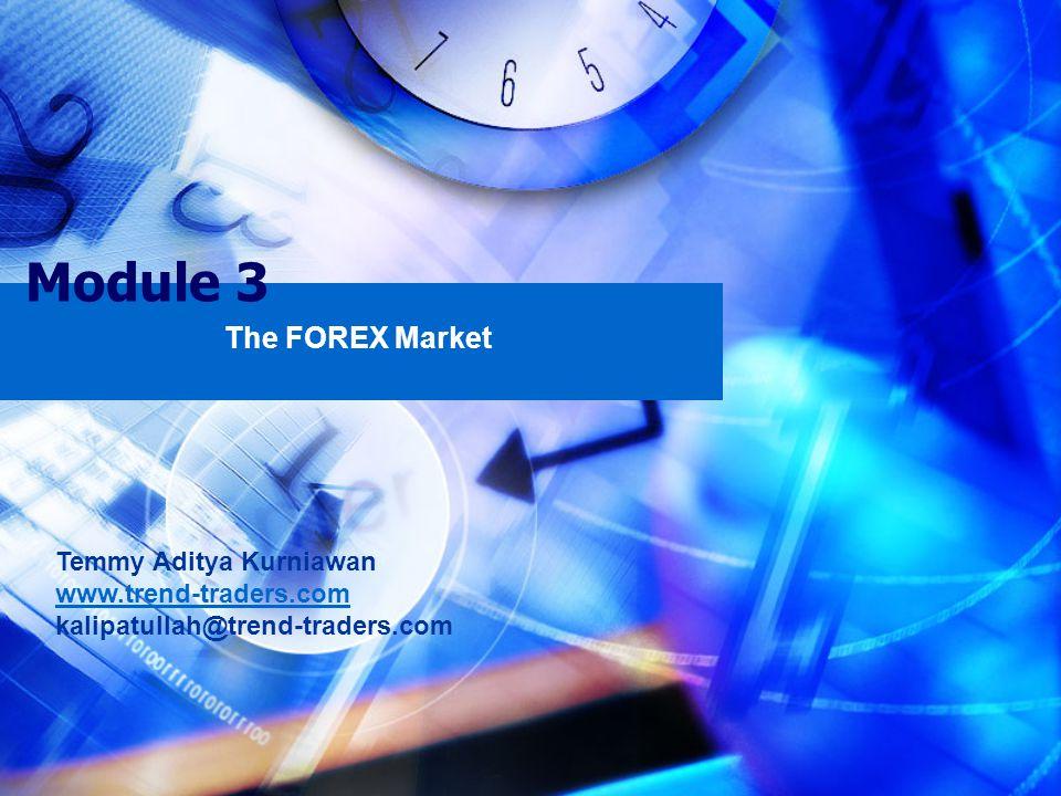 Module 3 The FOREX Market Temmy Aditya Kurniawan www.trend-traders.com