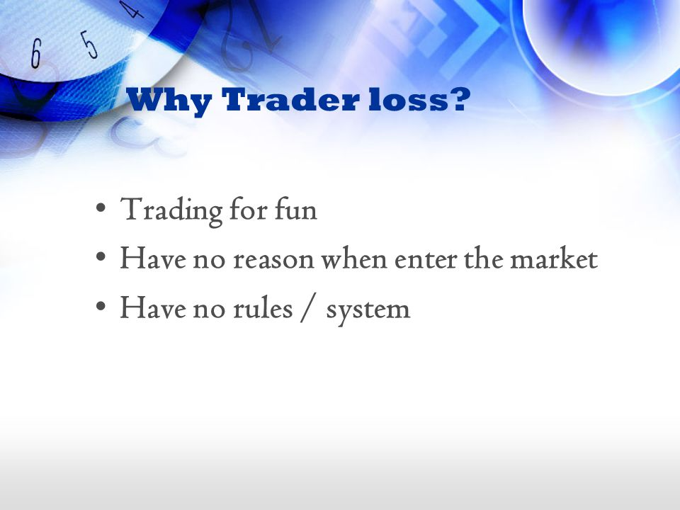 Why Trader loss Trading for fun Have no reason when enter the market Have no rules / system