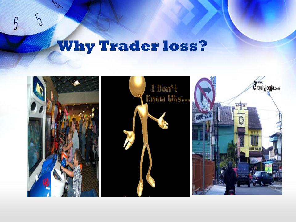 Why Trader loss