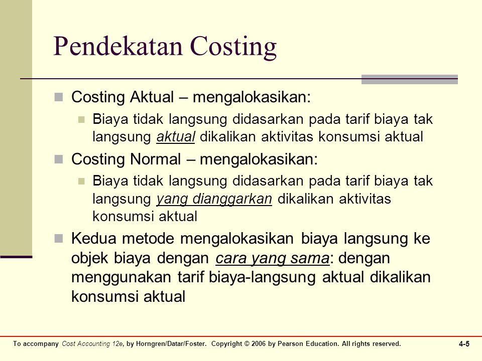 Pendekatan Costing Costing Aktual – mengalokasikan: