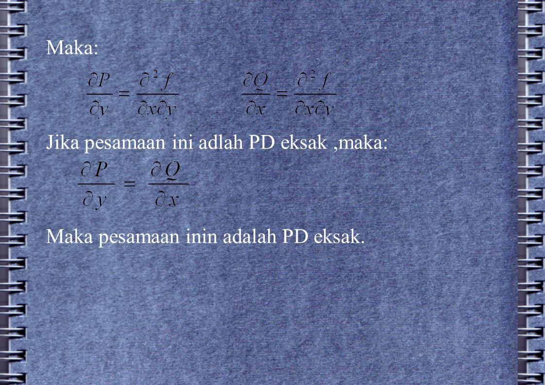 Maka: Jika pesamaan ini adlah PD eksak ,maka: Maka pesamaan inin adalah PD eksak.