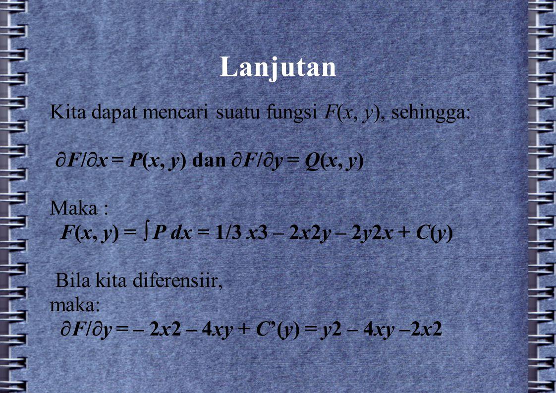 Lanjutan Kita dapat mencari suatu fungsi F(x, y), sehingga:
