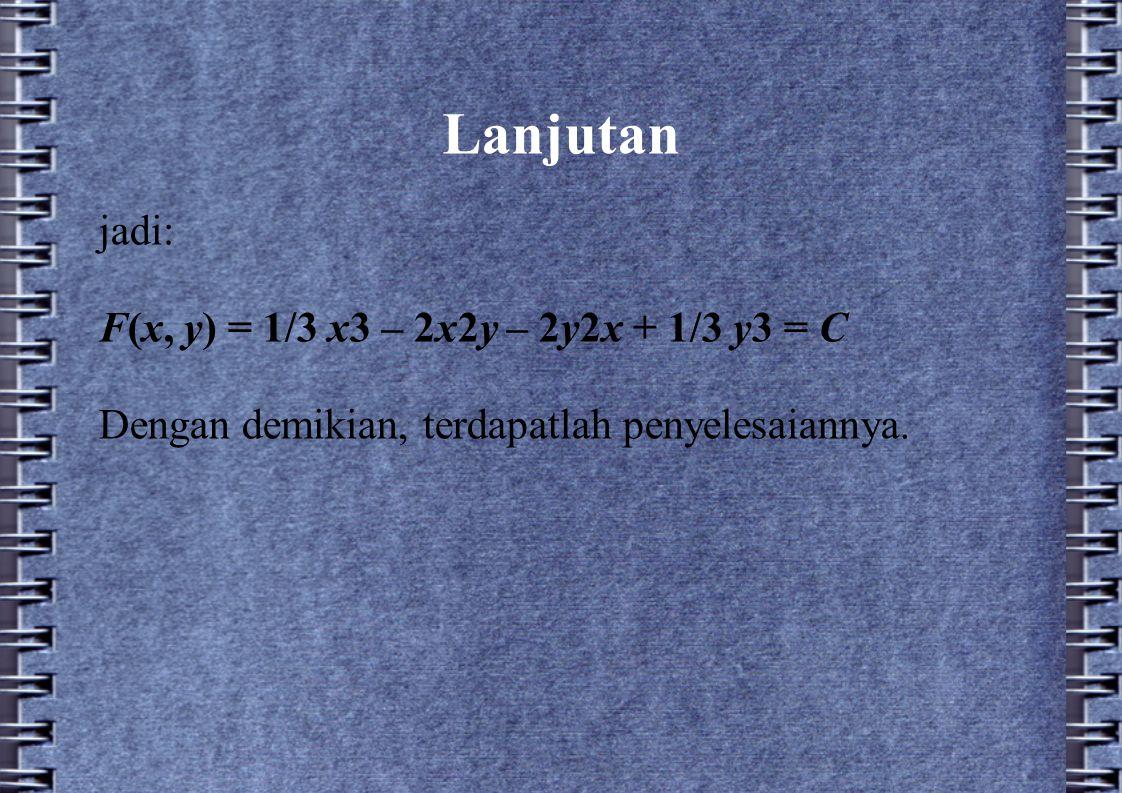 Lanjutan jadi: F(x, y) = 1/3 x3 – 2x2y – 2y2x + 1/3 y3 = C