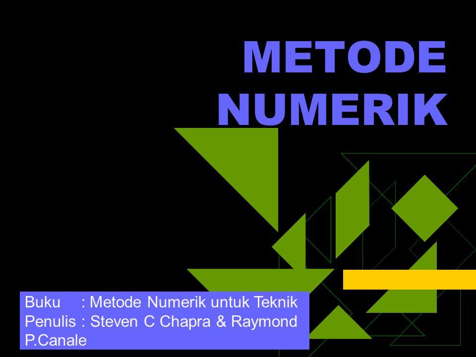 METODE NUMERIK Buku : Metode Numerik untuk Teknik