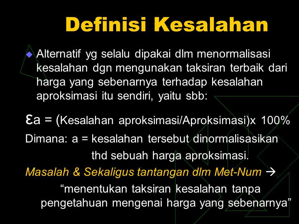 Definisi Kesalahan εa = (Kesalahan aproksimasi/Aproksimasi)x 100%